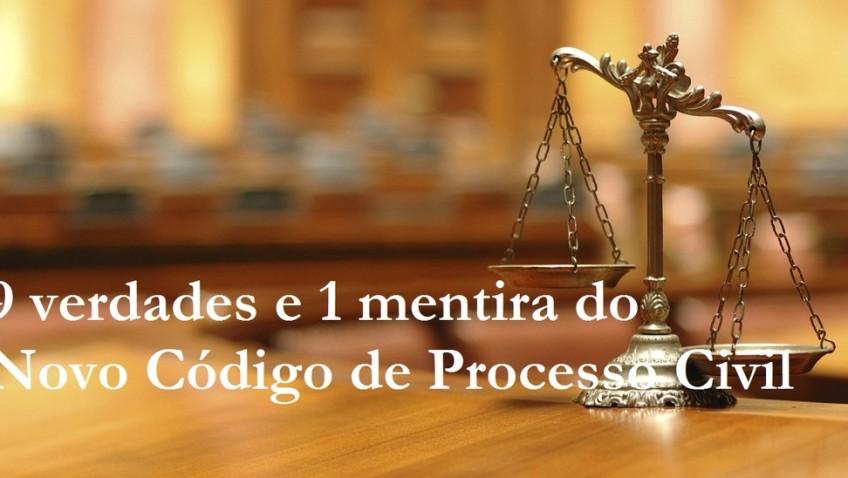 9 verdades e 1 mentira do Novo Código de Processo Civil