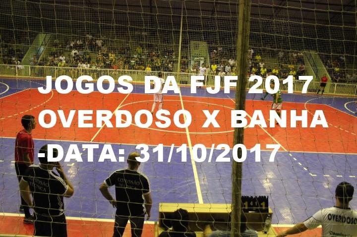 JOGOS DA FJF 2017: 1ª RORADA – OVERDORO X BANHA – 31/10/2017