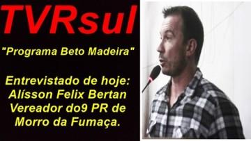 VÍDEO – Programa Beto Madeira – Convidado de hoje: Vereador Alisson Felix Bertan do PR de Morro da Fumaça. (13/07/2018)
